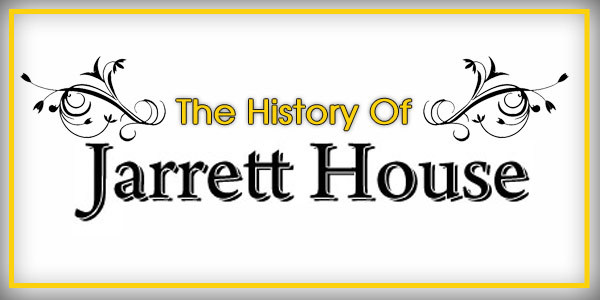 The History of Jarrett House